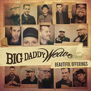 Beautiful Offerings by Big Daddy Weave