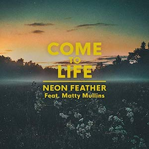 Come To Life (feat. Ma... by Neon Feather