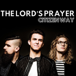 The Lord's Prayer by Citizen Way